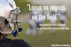 Leave no regrets on the field.